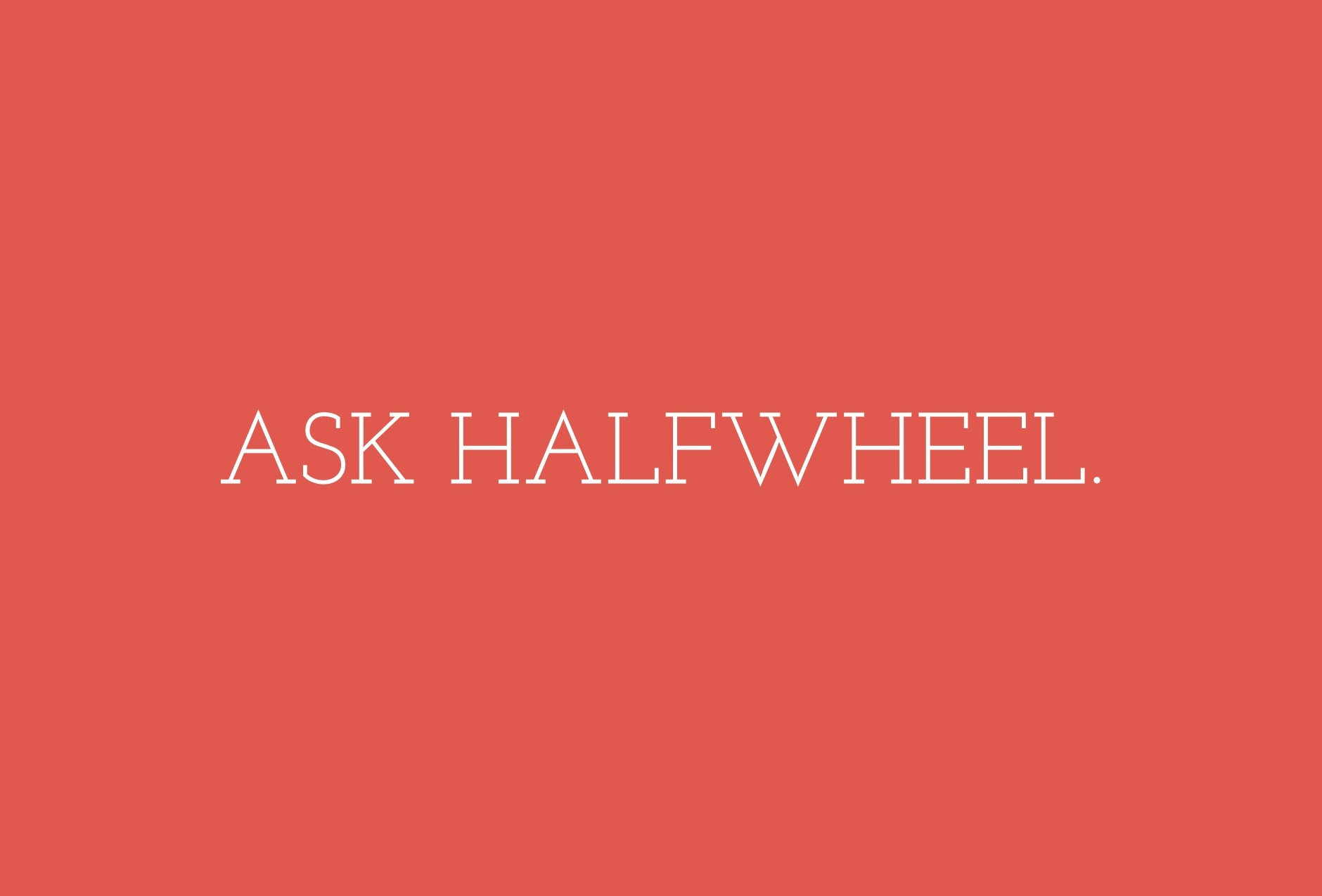 Ask halfwheel Archives - halfwheel
